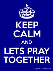 keep calm and lets pray together
