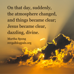 On that day, suddenly, the atmosphere changed, and things became clear; Jesus became clear, dazzling, divine. (1)